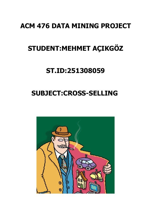 ACM 476 DATA MINING PROJECT STUDENT:MEHMET AÇIKGÖZ ST.ID:251308059 SUBJECT:CROSS-SELLING