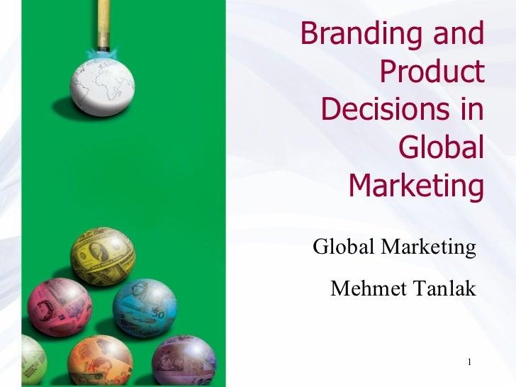 Branding and Product Decisions in Global Marketing Global Marketing Mehmet Tanlak