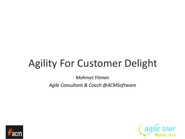 Agility For Customer Delight  Mehmet Yitmen  Agile Consultant & Coach @ACMSoftware