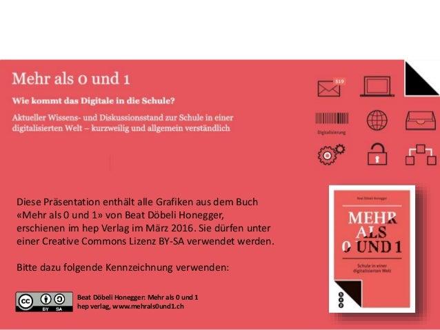 Diese Präsentation enthält alle Grafiken aus dem Buch «Mehr als 0 und 1» von Beat Döbeli Honegger, erschienen im hep Verla...