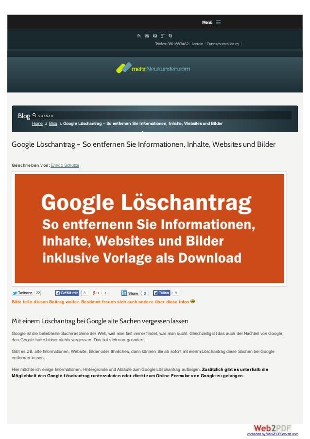 Blog  Google Löschantrag – So entfernen Sie Informationen, Inhalte, Websites und Bilder  Geschrieben von: Enrico Schütze  ...