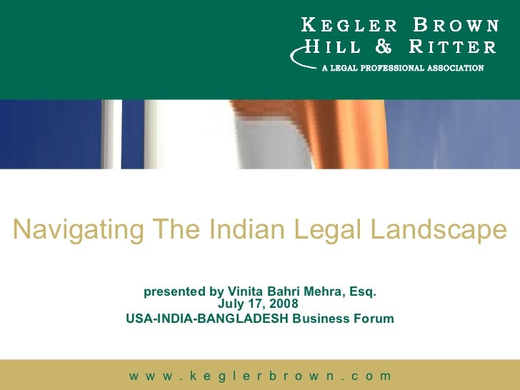 Navigating The Indian Legal Landscape presented by Vinita Bahri Mehra, Esq. July 17, 2008  USA-INDIA-BANGLADESH Business F...