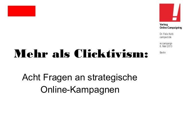 Vortrag Online-Campaigning Dr. Felix Kolb campact.de  Mehr als Clicktivism: Acht Fragen an strategische Online-Kampagnen  ...