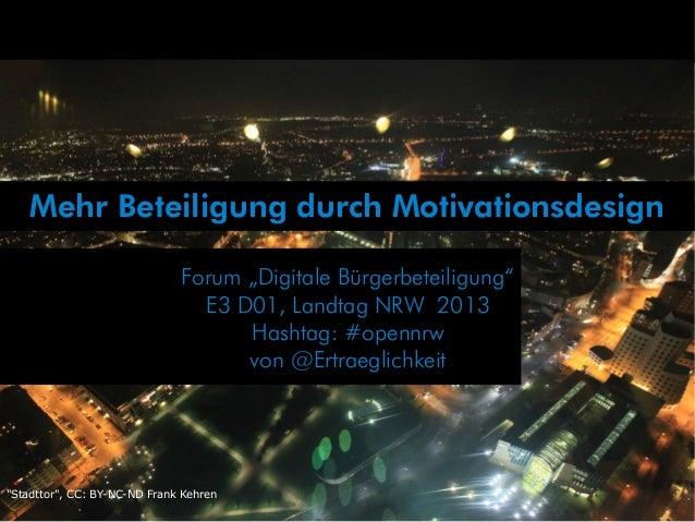 """Mehr Beteiligung durch Motivationsdesign""""Stadttor"""", CC: BY-NC-ND Frank KehrenForum """"Digitale Bürgerbeteiligung""""E3 D01, Lan..."""