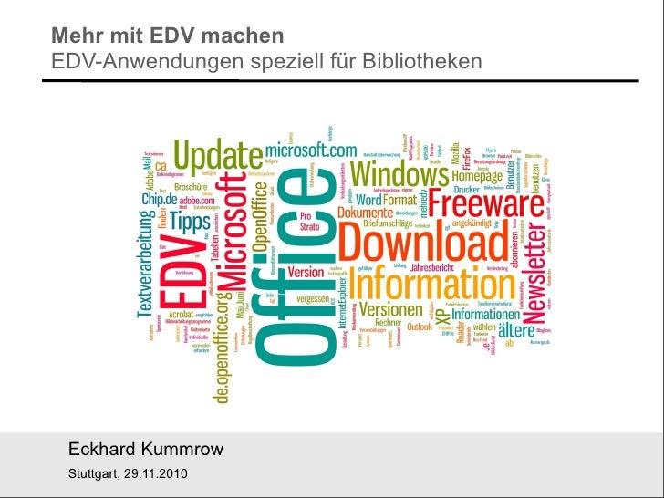 Mehr mit EDV machen EDV-Anwendungen speziell für Bibliotheken      Eckhard Kummrow  Würzburg / München, Mai 2010