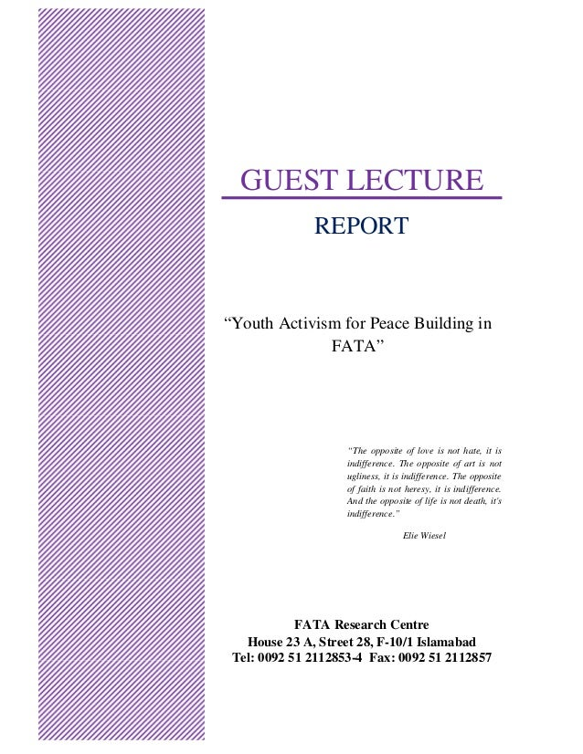"""GUEST LECTURE REPORT """"Youth Activism for Peace Building in FATA"""" """"The opposite of love is not hate, it is indifference. Th..."""