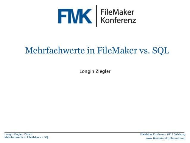 Mehrfachwerte in FileMaker vs. SQL Longin Ziegler  Longin Ziegler, Zürich Mehrfachwerte in FileMaker vs. SQL  FileMaker Ko...