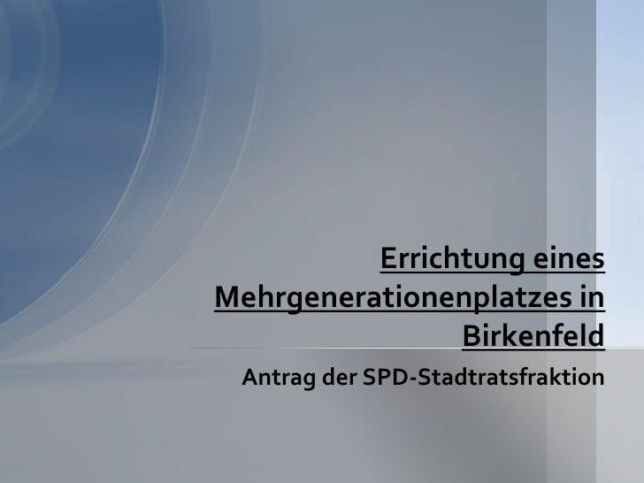 Antrag der SPD-Stadtratsfraktion <br />Errichtung eines Mehrgenerationenplatzes in Birkenfeld<br />