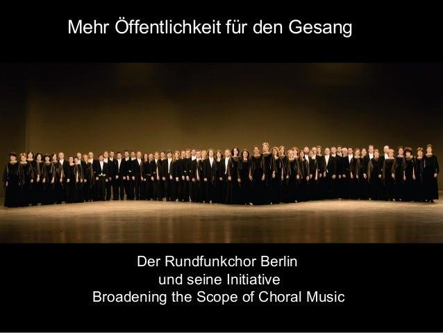 Mehr Öffentlichkeit für den Gesang Der Rundfunkchor Berlin und seine Initiative Broadening the Scope of Choral Music