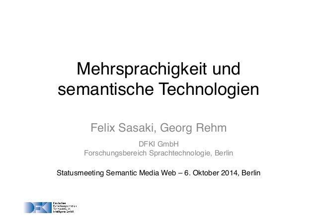 Mehrsprachigkeit und  semantische Technologien!  Felix Sasaki, Georg Rehm!  DFKI GmbH!  Forschungsbereich Sprachtechnologi...