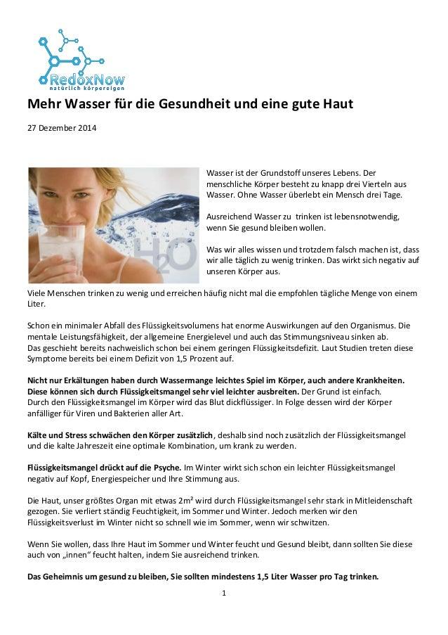 1 Mehr Wasser für die Gesundheit und eine gute Haut 27 Dezember 2014 Wasser ist der Grundstoff unseres Lebens. Der menschl...