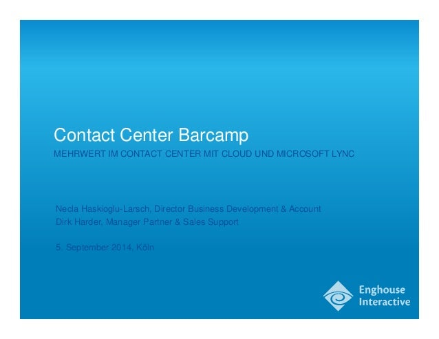1  Contact Center Barcamp  MEHRWERT IM CONTACT CENTER MIT CLOUD UND MICROSOFT LYNC  Necla Haskioglu-Larsch, Director Busin...