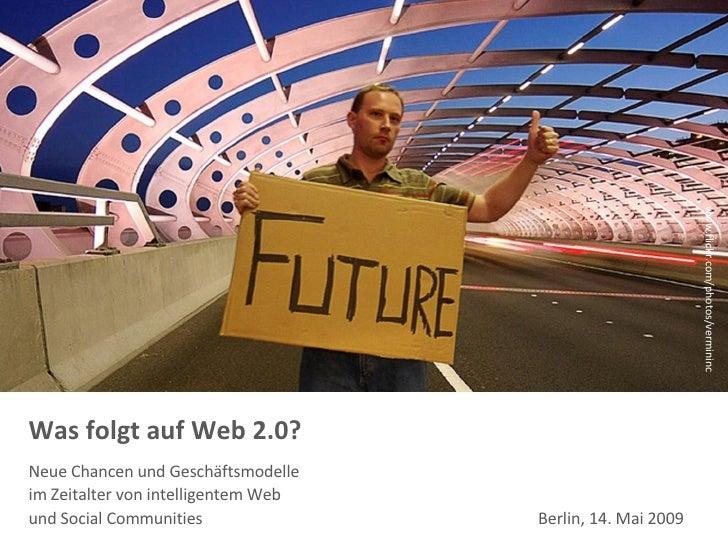 Was folgt auf Web 2.0?  Neue Chancen und Geschäftsmodelle  im Zeitalter von intelligentem Web  und Social Communities  Ber...