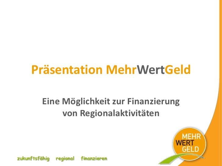 Präsentation MehrWertGeld          Eine Möglichkeit zur Finanzierung               von Regionalaktivitätenzukunftsfähig   ...