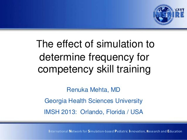 The effect of simulation todetermine frequency forcompetency skill training             Renuka Mehta, MD Georgia Health Sc...