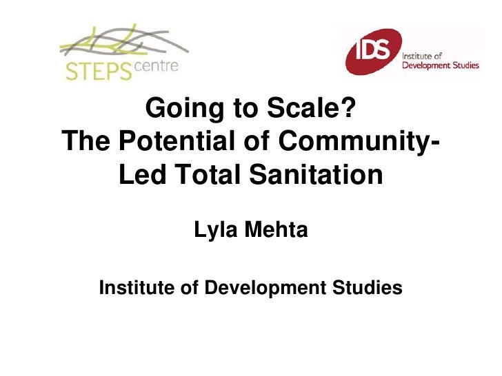 Going to Scale? The Potential of Community-     Led Total Sanitation            Lyla Mehta    Institute of Development Stu...