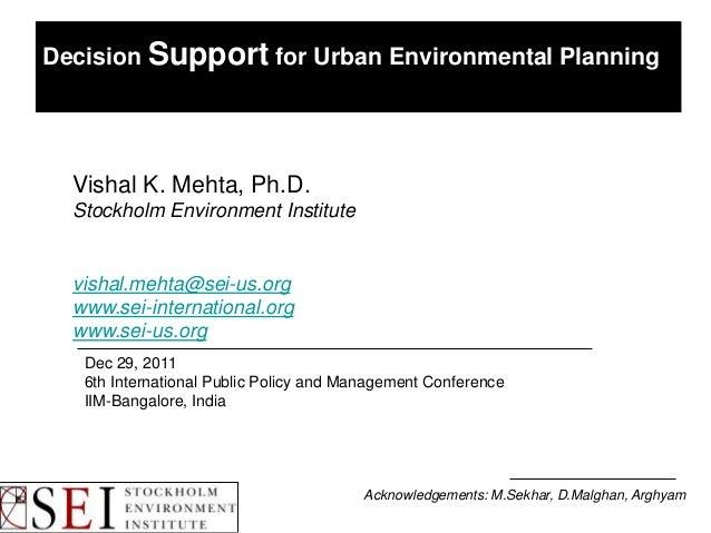 Decision Support for Urban Environmental Planning  Vishal K. Mehta, Ph.D.  Stockholm Environment Institute  vishal.mehta@s...