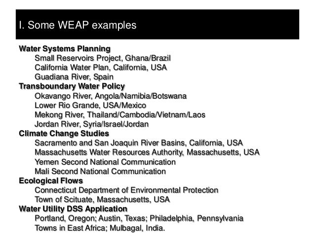 I. Some WEAP examplesWater Systems Planning    Small Reservoirs Project, Ghana/Brazil    California Water Plan, California...