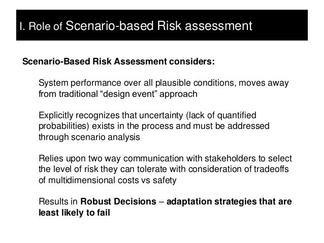 I. Role of Scenario-based Risk assessmentScenario-Based Risk Assessment considers:   System performance over all plausible...