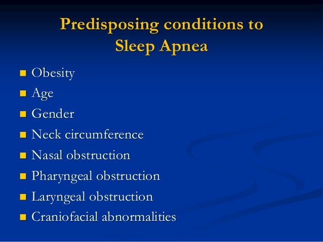 the genetic predisposition for sleep apnea essay There are predisposing conditions for obstructive sleep apnea  connective tissue disorders genetic predisposition alcohol, sedatives and smoking medications and .