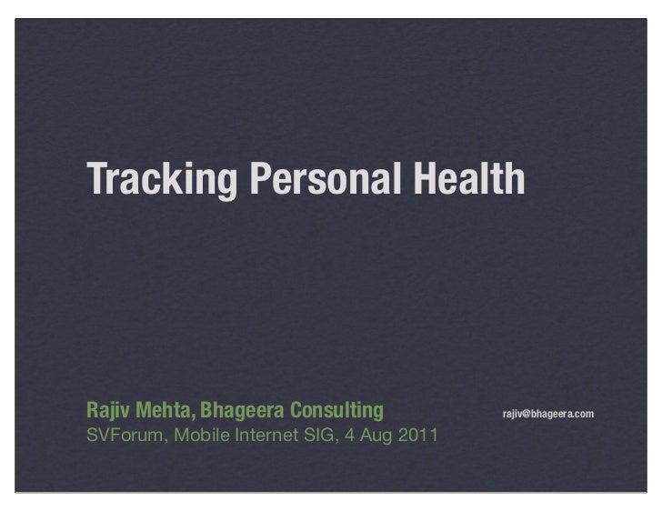 Tracking Personal HealthRajiv Mehta, Bhageera Consulting          rajiv@bhageera.comSVForum, Mobile Internet SIG, 4 Aug 2...