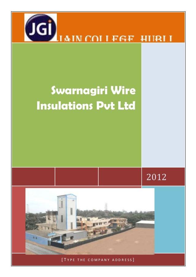 JAIN COLLEGE, HUBLI  Swarnagiri Wire Insulations Pvt Ltd  2012  [TYPE  THE COMPANY ADDRESS]