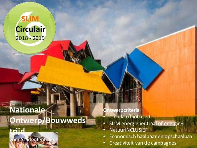 SLIM Circulair 2018 - 2019 Nationale Ontwerp/Bouwweds trijd voor Studententeams Ontwerpcriteria • Circulair/biobased • SLI...