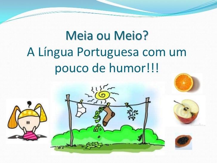 Meia ou Meio? A Língua Portuguesa com um pouco de humor!!! <br />