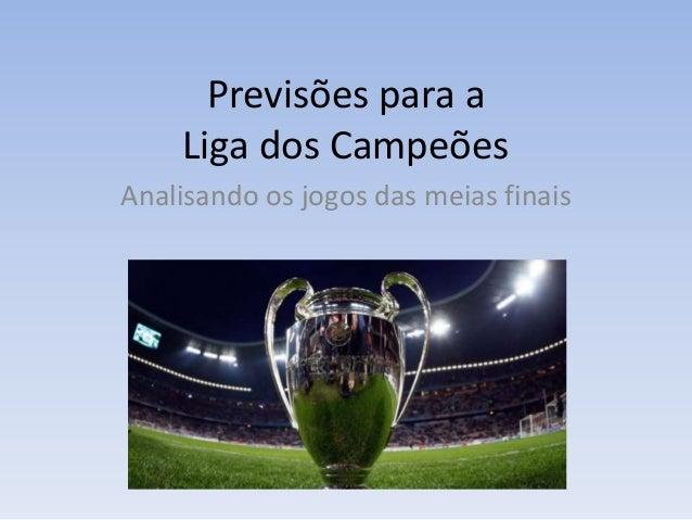 Previsões para a    Liga dos CampeõesAnalisando os jogos das meias finais