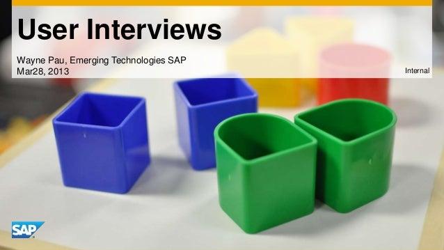 User Interviews Wayne Pau, Emerging Technologies SAP Mar28, 2013  Internal