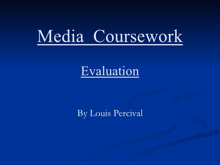 Media Coursework Evaluation By Louis Percival