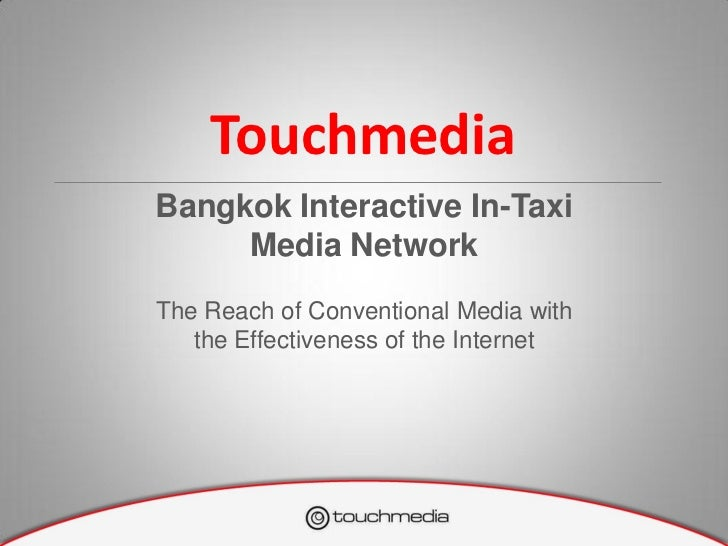 TouchmediaBangkok Interactive In-Taxi     Media NetworkThe Reach of Conventional Media with   the Effectiveness of the Int...