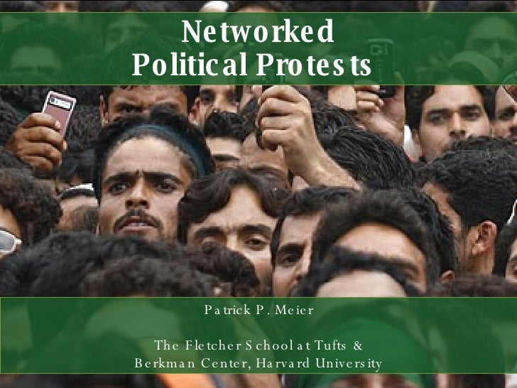 Networked Political Protests  Patrick P. Meier The Fletcher School at Tufts & Berkman Center, Harvard University