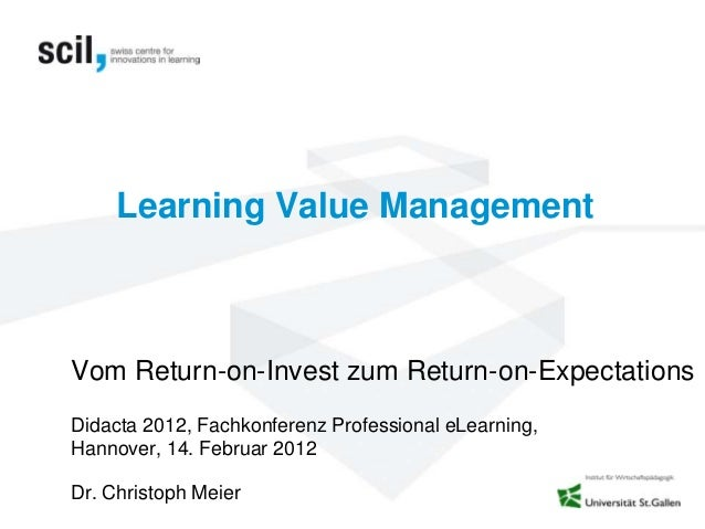 Learning Value ManagementVom Return-on-Invest zum Return-on-ExpectationsDidacta 2012, Fachkonferenz Professional eLearning...