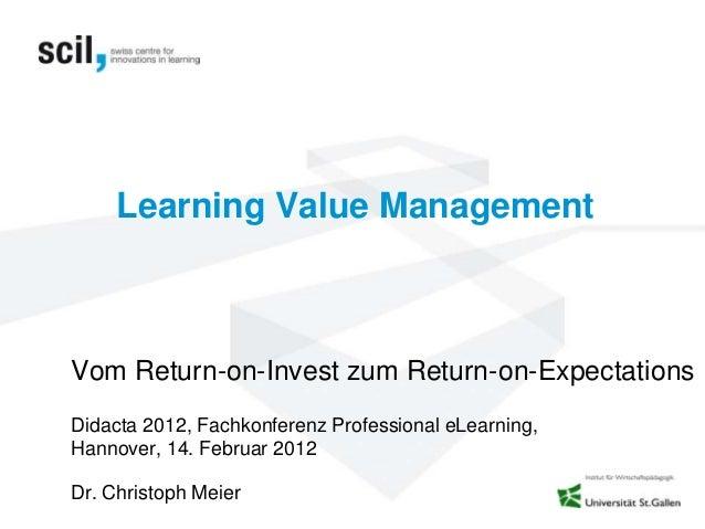 Learning Value ManagementVom Return-on-Invest zum Return-on-ExpectationsDidacta 2012, Fachkonferenz Professional eLearning...
