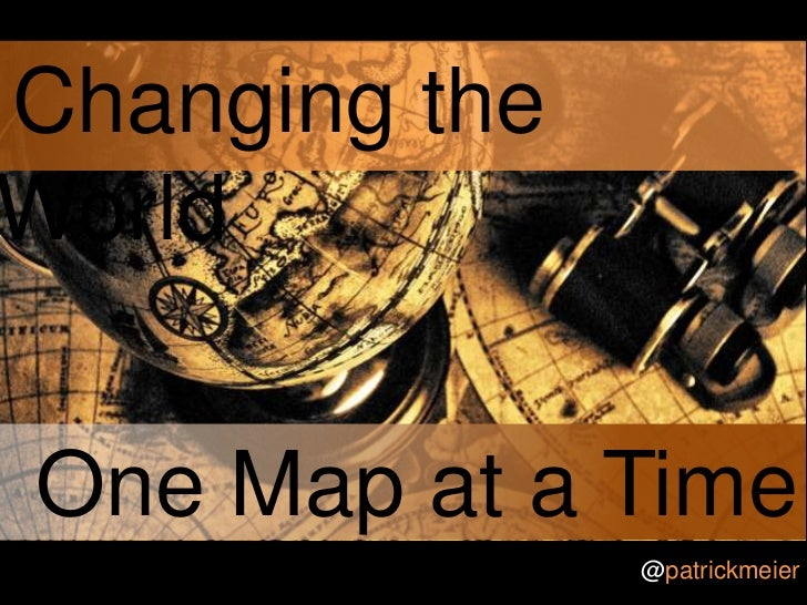 Changing the World<br />One Map at a Time <br />@patrickmeier<br />