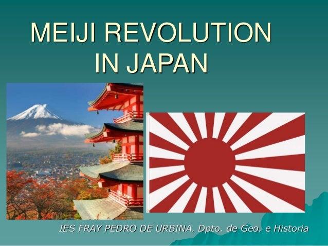 MEIJI REVOLUTION IN JAPAN IES FRAY PEDRO DE URBINA. Dpto. de Geo. e Historia