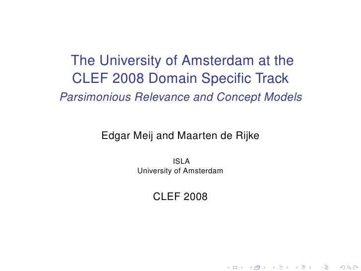The University of Amsterdam at the  CLEF 2008 Domain Specific Track Parsimonious Relevance and Concept Models          Edga...