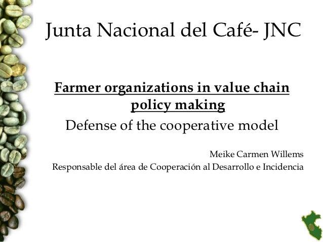 Junta Nacional del Café- JNCFarmer organizations in value chain           policy making Defense of the cooperative model  ...