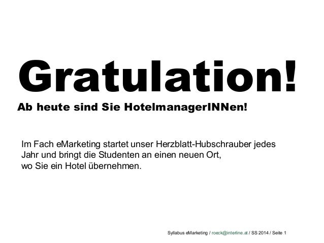 Syllabus eMarketing / roeck@interline.at / SS 2014 / Seite 1 Gratulation!Ab heute sind Sie HotelmanagerINNen! Im Fach eMar...
