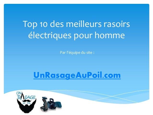Top 10 des meilleurs rasoirs électriques pour homme Par l'équipe du site : UnRasageAuPoil.com