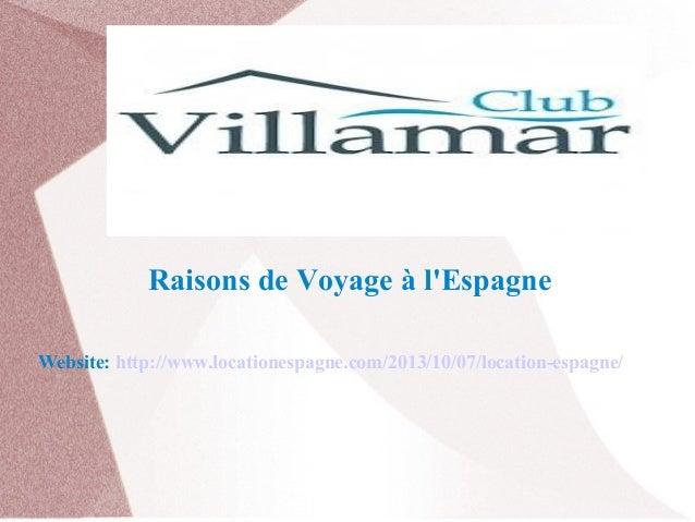 Raisons de Voyage à l'Espagne Website: http://www.locationespagne.com/2013/10/07/location-espagne/
