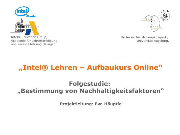 """"""" Intel® Lehren – Aufbaukurs Online"""" Folgestudie:  """"Bestimmung von Nachhaltigkeitsfaktoren"""" Projektleitung: Eva Häuptle In..."""