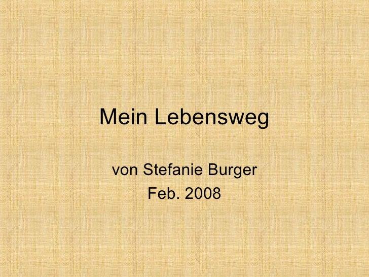 Mein Lebensweg von Stefanie Burger Feb. 2008