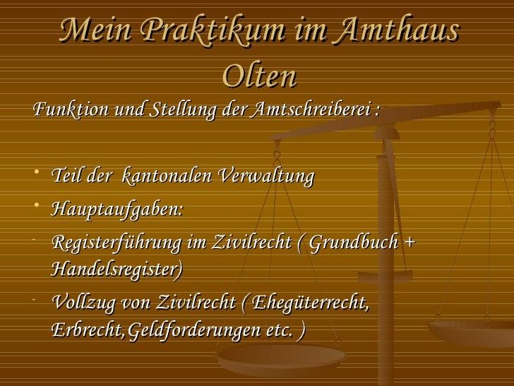 Mein Praktikum im Amthaus                Olten Funktion und Stellung der Amtschreiberei :  •   Teil der kantonalen Verwalt...