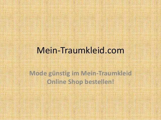 Mein-Traumkleid.com Mode günstig im Mein-Traumkleid Online Shop bestellen!