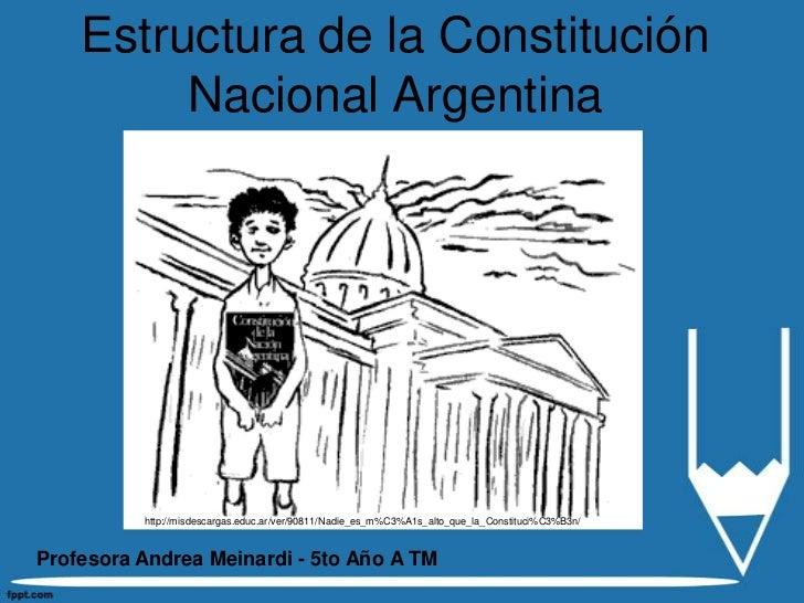 Estructura de la Constitución         Nacional Argentina          http://misdescargas.educ.ar/ver/90811/Nadie_es_m%C3%A1s_...