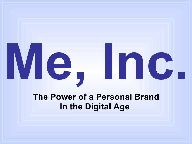 Me, Inc. The Power of a Personal Brand In the Digital Age