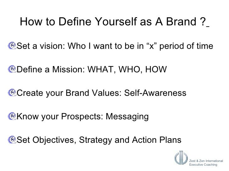 """How to Define Yourself as A Brand ?   <ul><li>Set a vision: Who I want to be in """"x"""" period of time </li></ul><ul><li>Defin..."""
