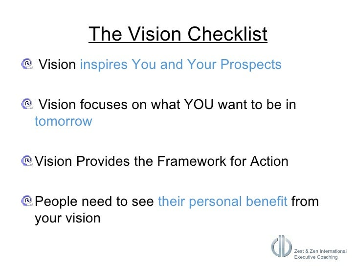 The Vision Checklist <ul><li>Vision  inspires You and Your Prospects </li></ul><ul><li>Vision focuses on what YOU want to ...